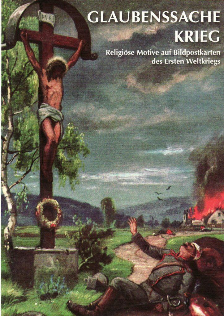 Heidrung Alzheimer: Glaubenssache Krieg. Religiöse Motive auf Bildpostkarten des Ersten Weltkriegs.