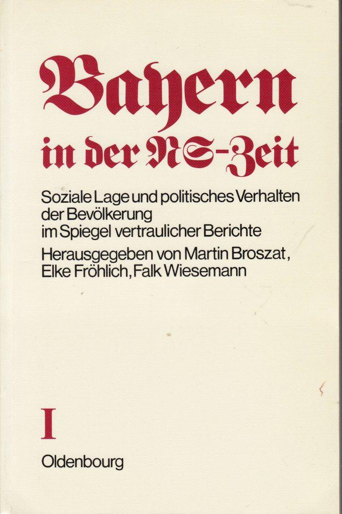 Broszat, Martin/Fröhlich, Elke/Wiesemann, Falk (Herausgeber): Bayern in der NS-Zeit.