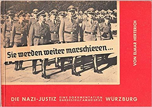 Herterich, Elmar: Sie werden weiter marschieren. Die Nazi-Justiz. Eine Dokumentation dargestellt am Beispiel Würzburg.