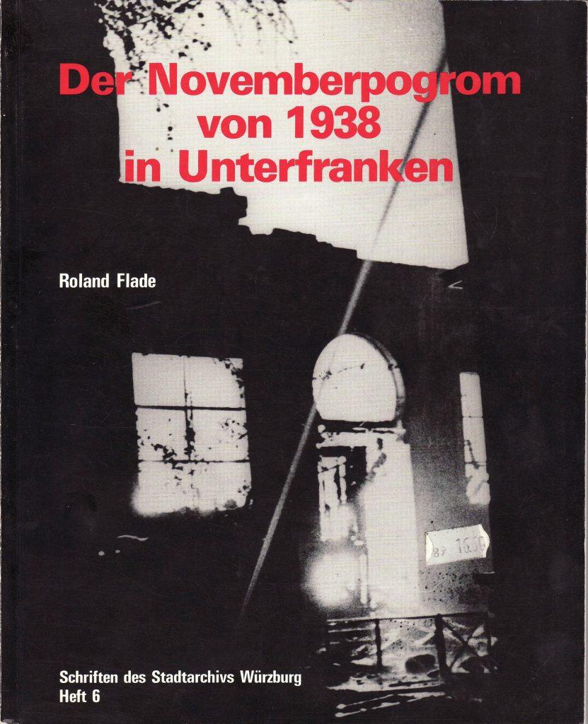 Roland Flade, Der Novemberpogrom von 1938 in Unterfranken