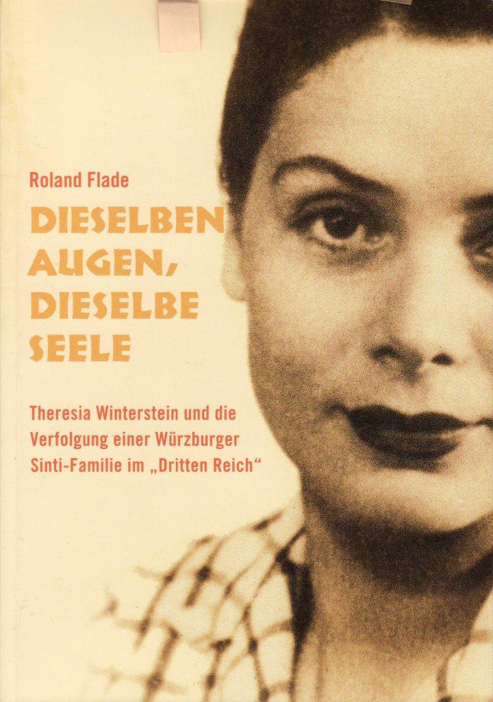 """Roland Flade, Dieselben Augen, dieselbe Seele. Theresia Winterstein und die Verfolgung einer Würzburger Sinti-Familie im """"Dritten Reich"""""""