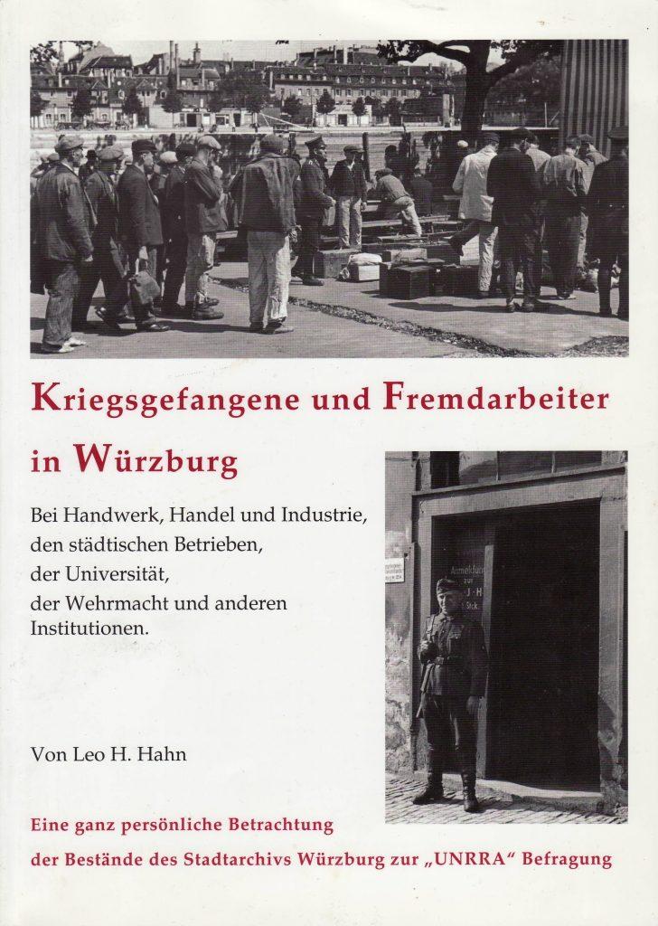 Hahn, Leo: Kriegsgefangene und Fremdarbeiter in Würzburg. Bei Handwerk, Handel und Industrie, den städtischen Betrieben, der Universität, der Wehrmacht und anderen Institutionen.